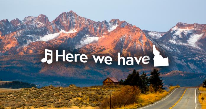 Here We Have Idaho